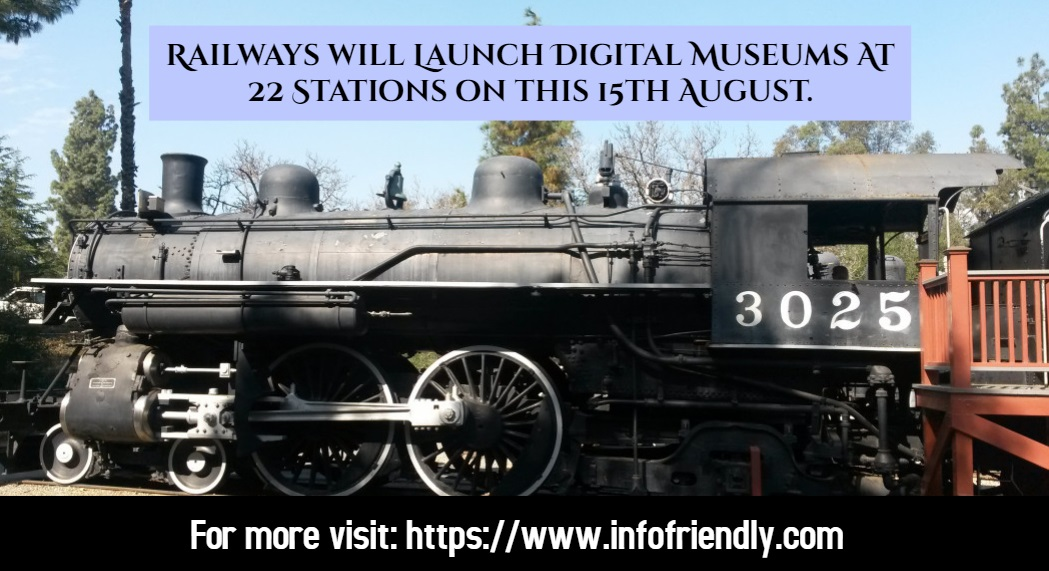 Railways will Launch Digital Museums At 22 Stations on this 15th August